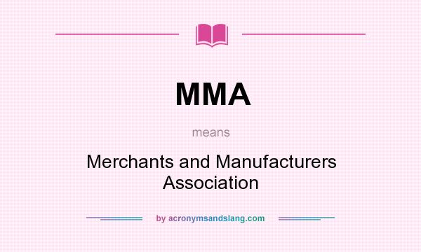 What does MMA mean? It stands for Merchants and Manufacturers Association