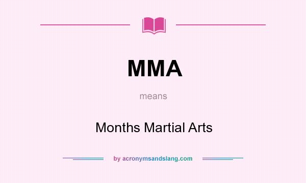 What does MMA mean? It stands for Months Martial Arts