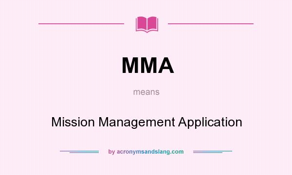 What does MMA mean? It stands for Mission Management Application