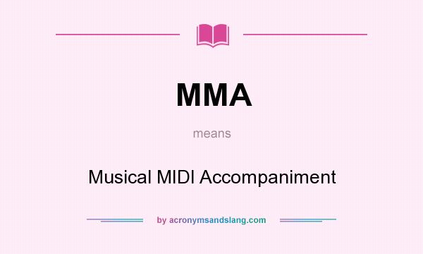 What does MMA mean? It stands for Musical MIDI Accompaniment