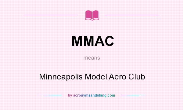 What does MMAC mean? It stands for Minneapolis Model Aero Club