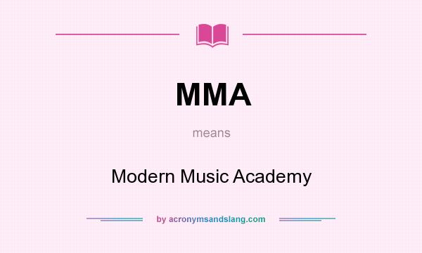 What does MMA mean? It stands for Modern Music Academy