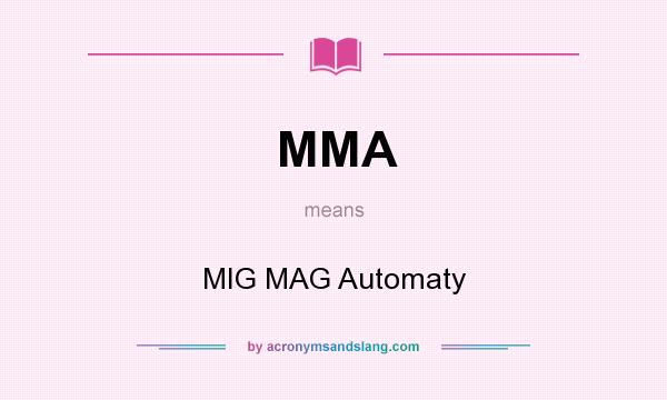 What does MMA mean? It stands for MIG MAG Automaty