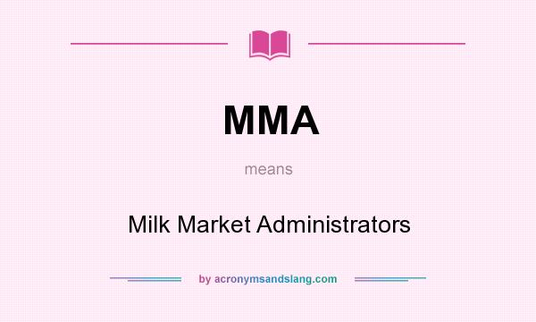 What does MMA mean? It stands for Milk Market Administrators
