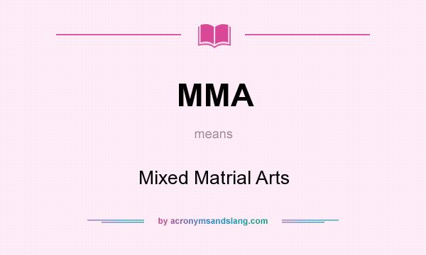What does MMA mean? It stands for Mixed Matrial Arts