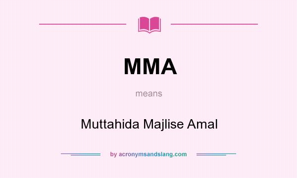 What does MMA mean? It stands for Muttahida Majlise Amal