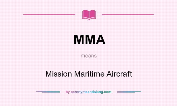 What does MMA mean? It stands for Mission Maritime Aircraft
