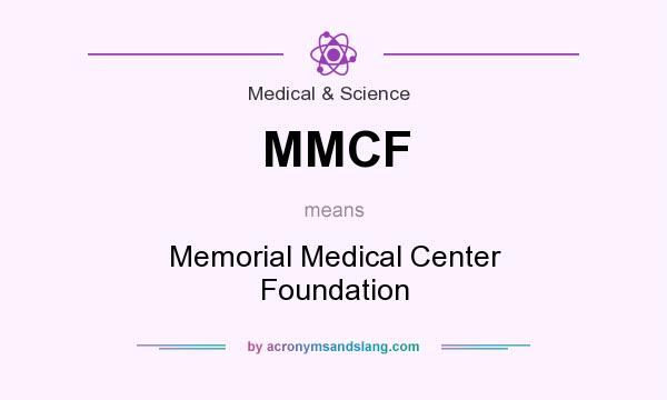 What does MMCF mean? It stands for Memorial Medical Center Foundation