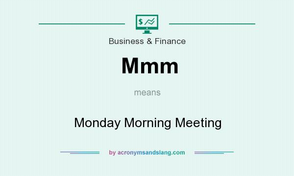 What does Mmm mean? It stands for Monday Morning Meeting