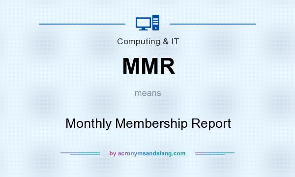 What does MMR mean? It stands for Monthly Membership Report
