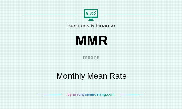 What does MMR mean? It stands for Monthly Mean Rate