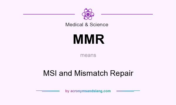 What does MMR mean? It stands for MSI and Mismatch Repair