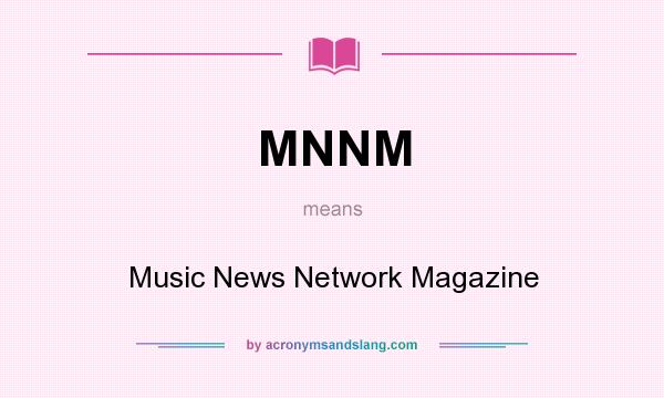 What does MNNM mean? It stands for Music News Network Magazine