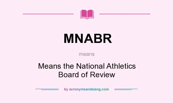 What does MNABR mean? It stands for Means the National Athletics Board of Review