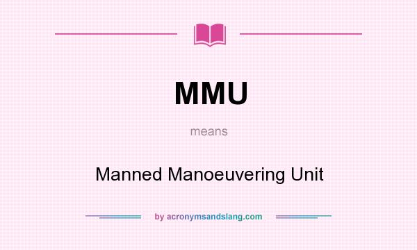 What does MMU mean? It stands for Manned Manoeuvering Unit