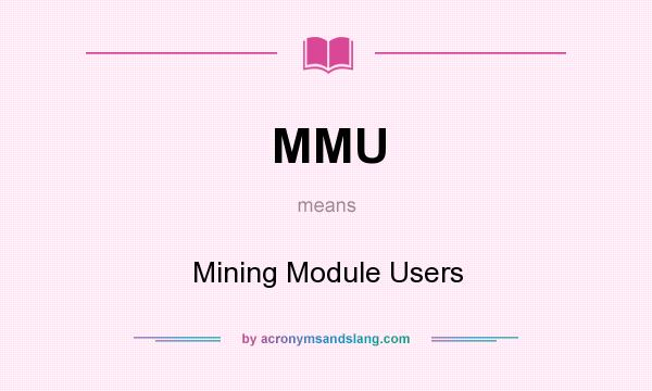 What does MMU mean? It stands for Mining Module Users
