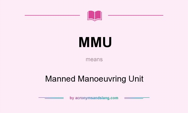 What does MMU mean? It stands for Manned Manoeuvring Unit