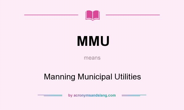What does MMU mean? It stands for Manning Municipal Utilities