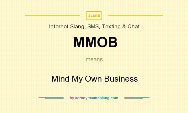 What does MMOB mean? It stands for Mind My Own Business