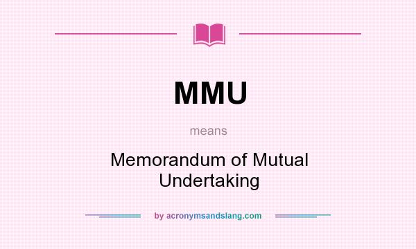 What does MMU mean? It stands for Memorandum of Mutual Undertaking