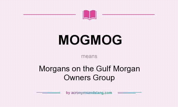 What does MOGMOG mean? It stands for Morgans on the Gulf Morgan Owners Group