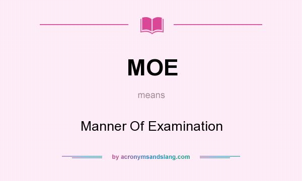 What does MOE mean? It stands for Manner Of Examination