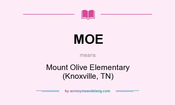 What does MOE mean? It stands for Mount Olive Elementary (Knoxville, TN)