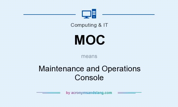 What does MOC mean? It stands for Maintenance and Operations Console