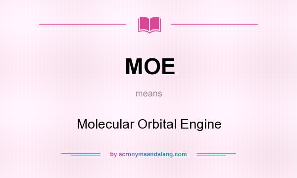 What does MOE mean? It stands for Molecular Orbital Engine