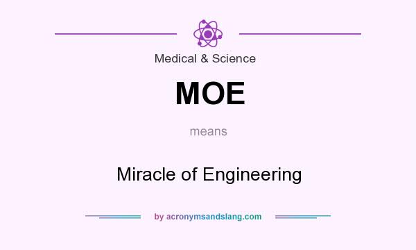What does MOE mean? It stands for Miracle of Engineering