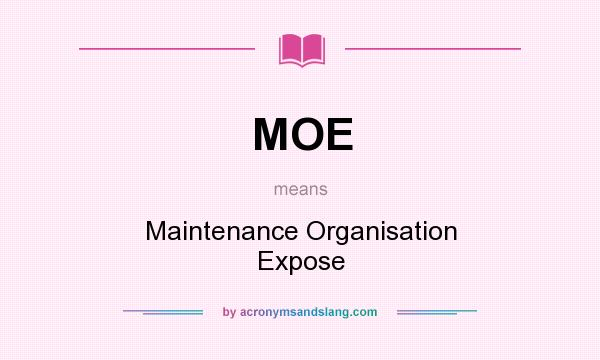 What does MOE mean? It stands for Maintenance Organisation Expose