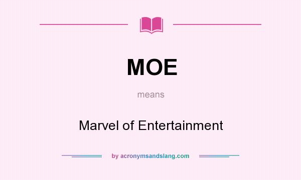 What does MOE mean? It stands for Marvel of Entertainment