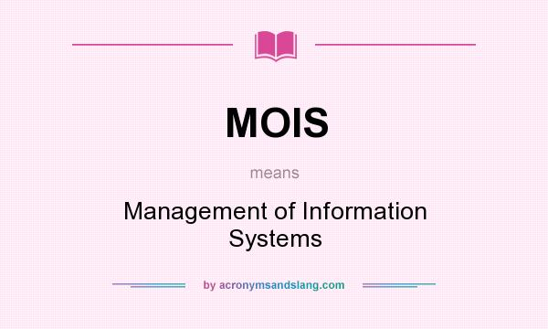What does MOIS mean? It stands for Management of Information Systems