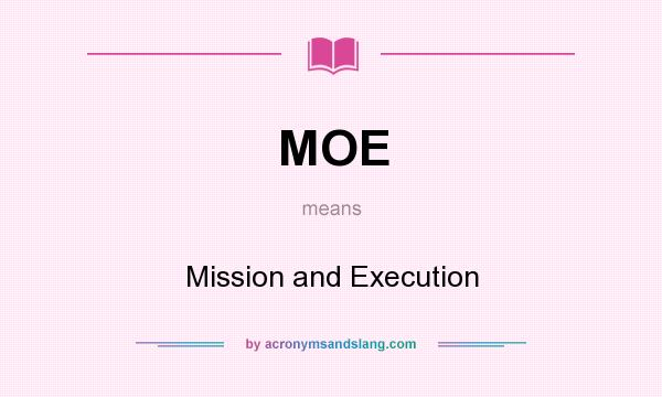 What does MOE mean? It stands for Mission and Execution