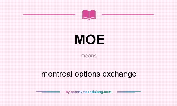 What does MOE mean? It stands for montreal options exchange