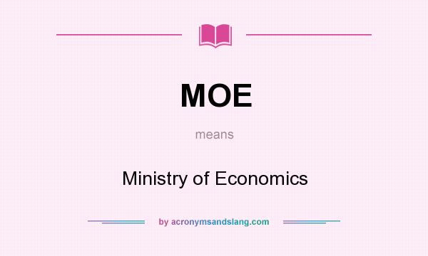 What does MOE mean? It stands for Ministry of Economics