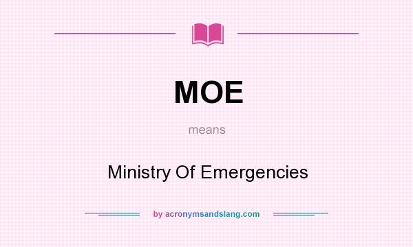 What does MOE mean? It stands for Ministry Of Emergencies