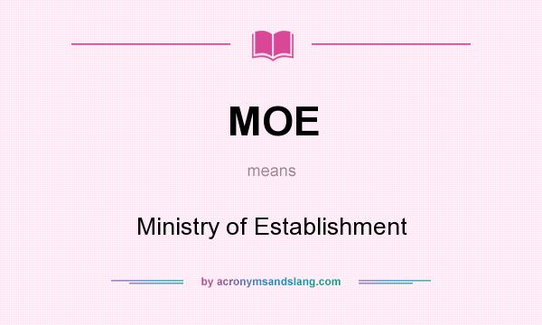 What does MOE mean? It stands for Ministry of Establishment