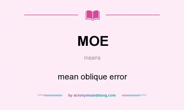 What does MOE mean? It stands for mean oblique error