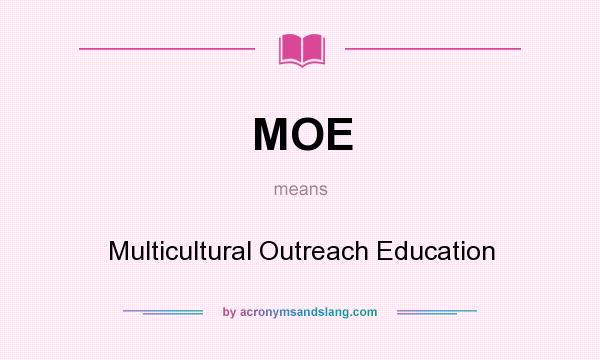 What does MOE mean? It stands for Multicultural Outreach Education