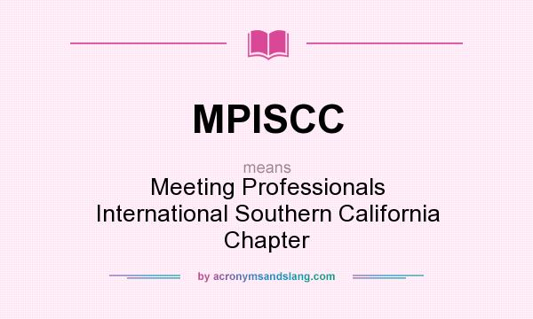 What does MPISCC mean? It stands for Meeting Professionals International Southern California Chapter