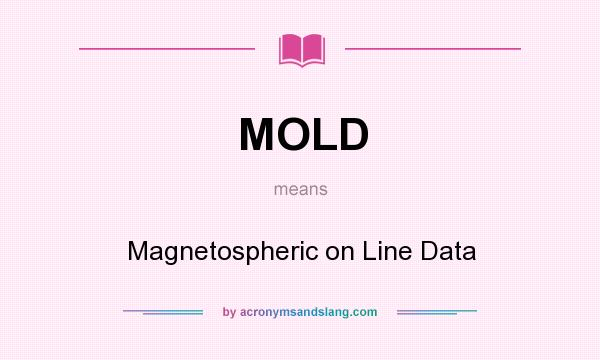 What does MOLD mean? It stands for Magnetospheric on Line Data