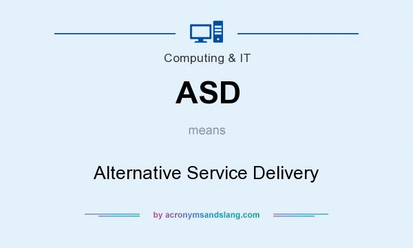 What does ASD mean? It stands for Alternative Service Delivery