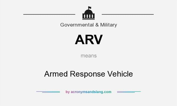 What does ARV mean? It stands for Armed Response Vehicle