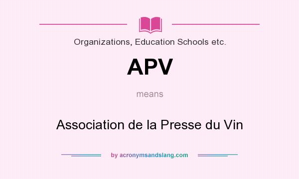 What does APV mean? It stands for Association de la Presse du Vin