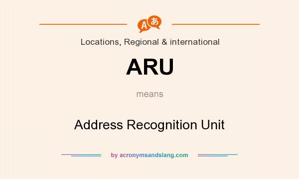 What does ARU mean? It stands for Address Recognition Unit