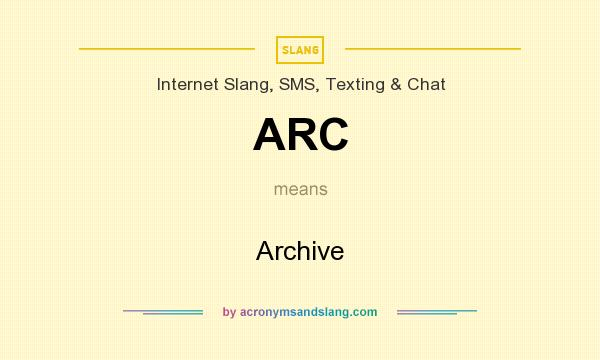 What does ARC mean? It stands for Archive