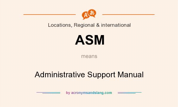 What does ASM mean? It stands for Administrative Support Manual