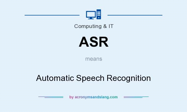 What does ASR mean? It stands for Automatic Speech Recognition