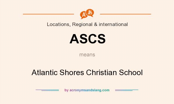 What does ASCS mean? It stands for Atlantic Shores Christian School